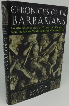 CHRONICLES OF THE BARBARIANS [FirstHand Accounts of Pillage and Conquest, from the Ancient World...