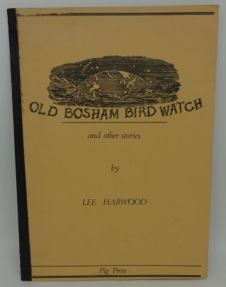 OLD BOSHAM BIRD WATCH AND OTHER STORIES. Lee Harwood